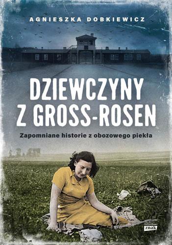 okładka Dziewczyny z Gross-Rosen. Zapomniane historie z obozowego piekła książka      Agnieszka Dobkiewicz