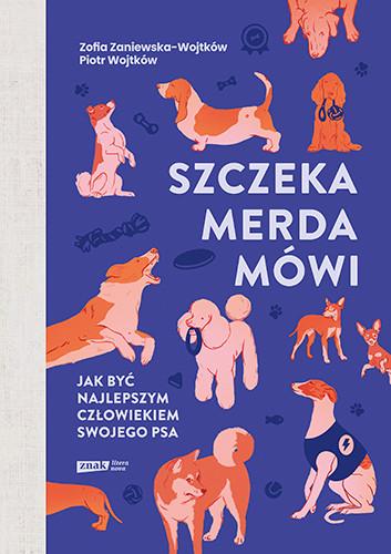 okładka Szczeka, merda, mówi. Jak być najlepszym człowiekiem swojego psa książka |  | Zofia Zaniewska-Wojtków, Piotr Wojtków