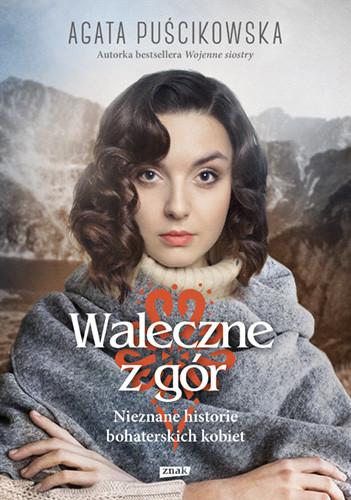 okładka Waleczne z gór. Nieznane historie bohaterskich kobiet książka      Agata Puścikowska