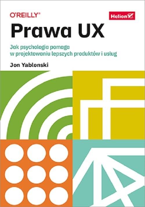 okładka Prawa UX. Jak psychologia pomaga w projektowaniu lepszych produktów i usług książka |  | Yablonski Jon