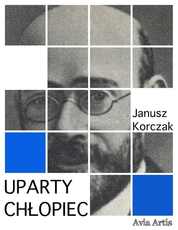 okładka Uparty chłopiecebook | epub, mobi | Janusz Korczak