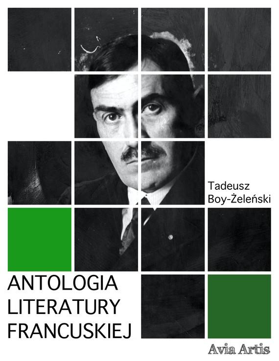 okładka Antologia literatury francuskiejebook | epub, mobi | Tadeusz Boy-Żeleński
