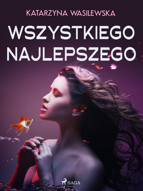 okładka Wszystkiego najlepszegoebook   epub, mobi   Wasilewska Katarzyna