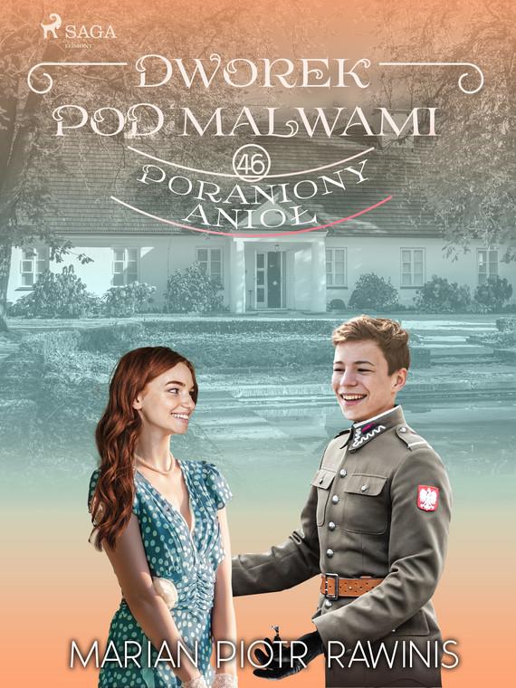 okładka Dworek pod Malwami 46 - Poraniony aniołebook | epub, mobi | Marian Piotr Rawinis