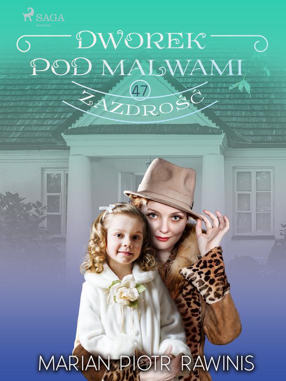 okładka Dworek pod Malwami 47 - Zazdrośćebook | epub, mobi | Marian Piotr Rawinis