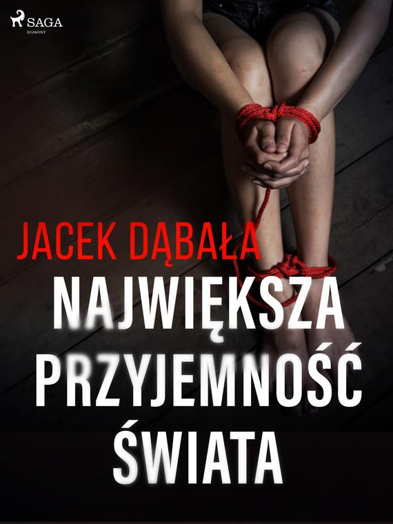 okładka Największa przyjemność świataebook   epub, mobi   Jacek Dąbała