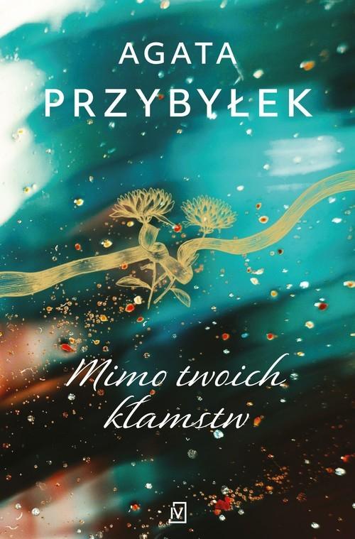 okładka Mimo twoich kłamstwksiążka      Agata Przybyłek