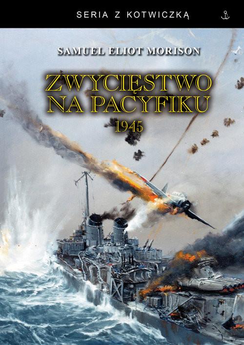 okładka Zwycięstwo na Pacyfiku 1945książka      SamuelEliot Morison