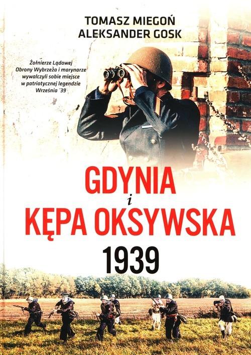 okładka Gdynia i Kępa Oksywska 1939książka      Aleksander Gosk, Miegoń Tomasz