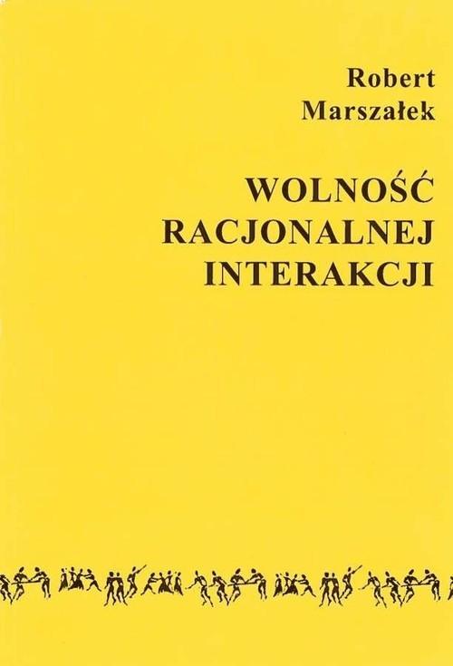 okładka Wolność racjonalnej interakcjiksiążka |  | Marszałek Robert