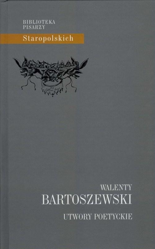 okładka Utwory poetyckie Walenty Bartoszewskiksiążka |  | Monika Wydała