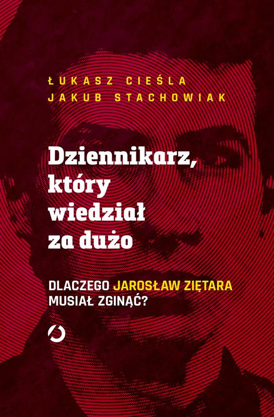 okładka Dziennikarz, który wiedział za dużo. Dlaczego Jarosław Ziętara musiał zginąć?ebook | epub, mobi | Łukasz Cieśla, Stachowiak Jakub