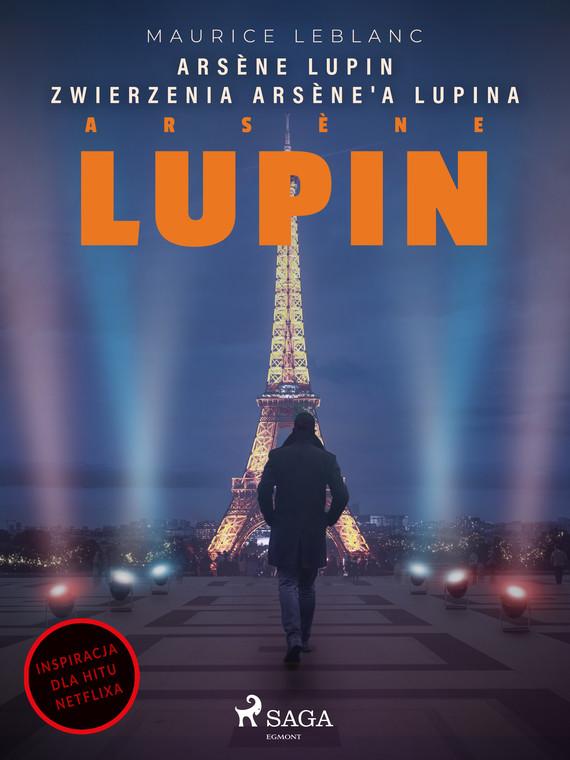 okładka Arsène Lupin. Zwierzenia Arsène'a Lupinaebook | epub, mobi | Maurice Leblanc