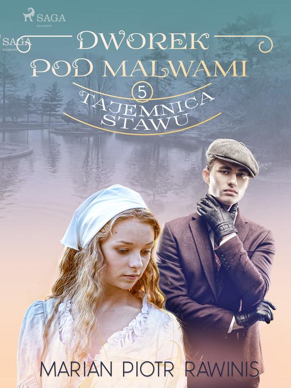 okładka Dworek pod Malwami 5 - Tajemnica stawuebook | epub, mobi | Marian Piotr Rawinis