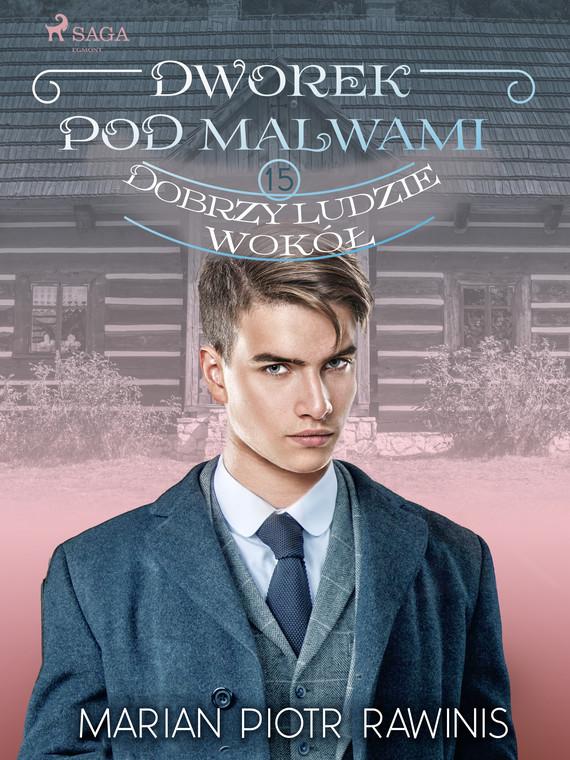 okładka Dworek pod Malwami 15 - Dobrzy ludzie wokółebook | epub, mobi | Marian Piotr Rawinis