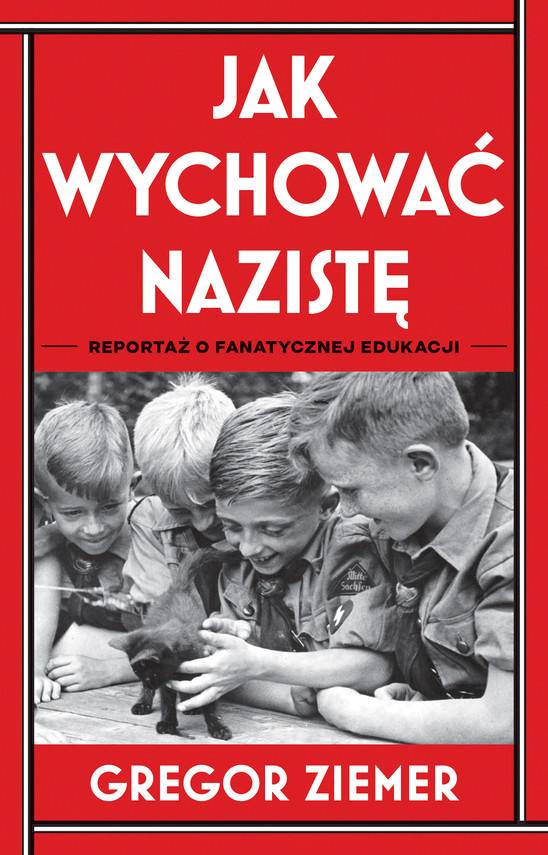 okładka Jak wychować nazistę. Reportaż o fanatycznej edukacjiebook   epub, mobi   Ziemer Gregor