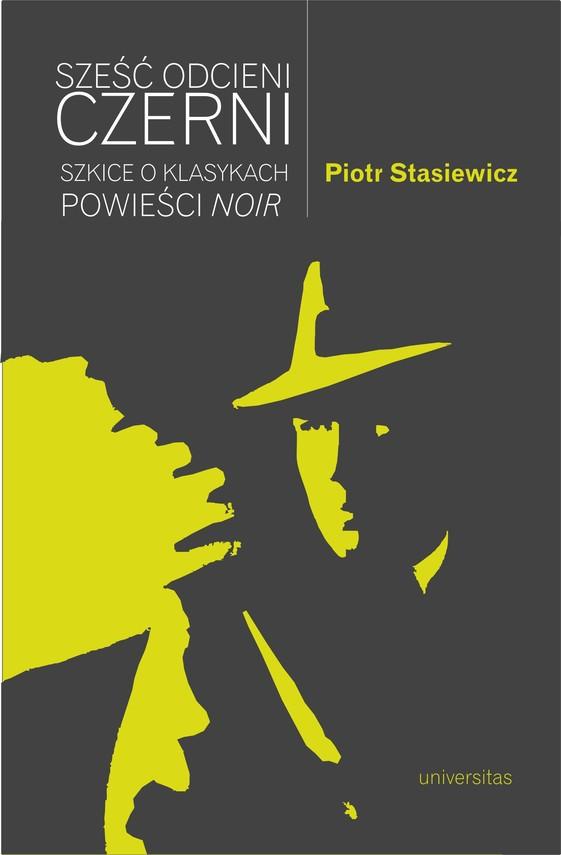 okładka Sześć odcieni czerni. Szkice o klasykach powieści noirebook | epub, mobi | Stasiewicz Piotr