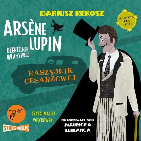okładka Arsène Lupin – dżentelmen włamywacz. Tom 4. Naszyjnik cesarzowejaudiobook | MP3 | Dariusz Rekosz, Maurice Leblanc