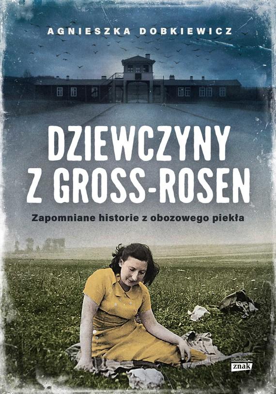 okładka Dziewczyny z Gross-Rosen. Zapomniane historie z obozowego piekłaebook | epub, mobi | Agnieszka Dobkiewicz