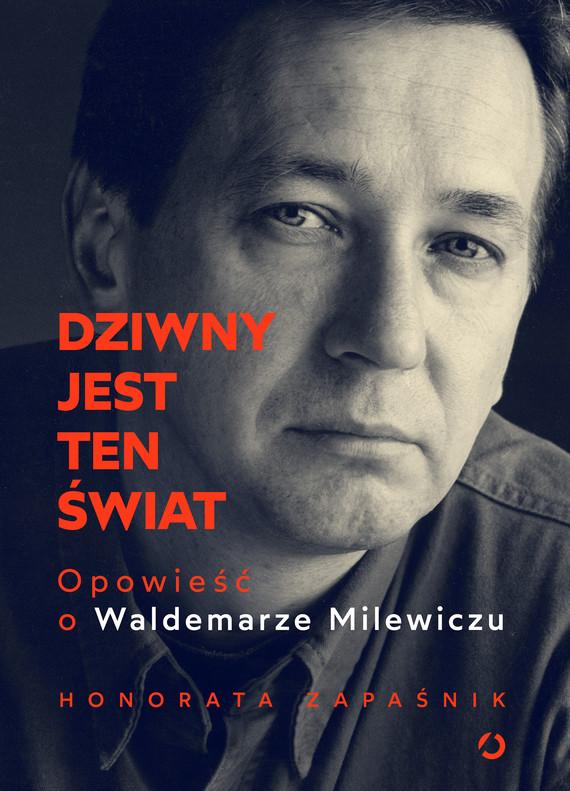 okładka Dziwny jest ten świat. Opowieść o Waldemarze Milewiczuebook | epub, mobi | Zapaśnik Honorata