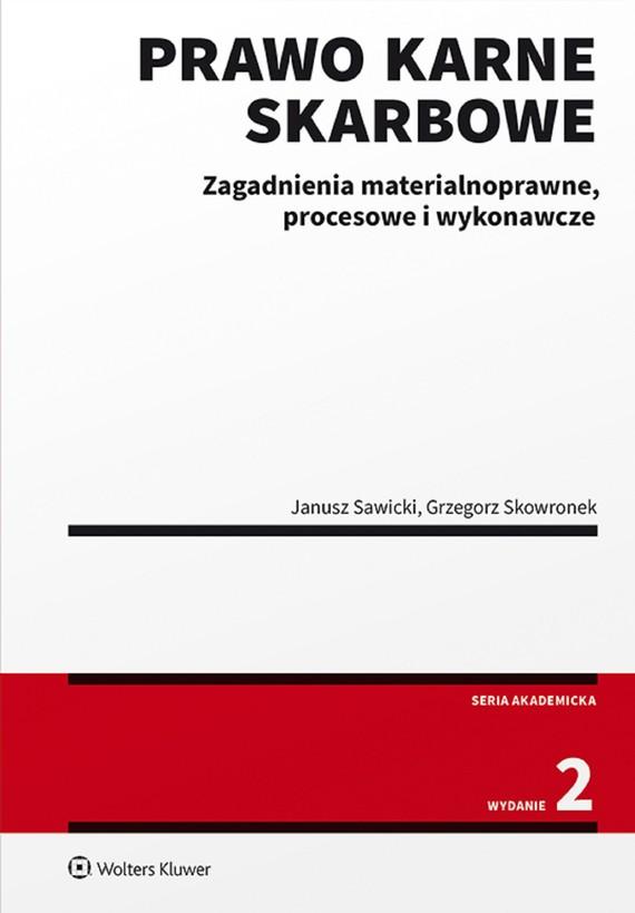 okładka Prawo karne skarbowe. Zagadnienia materialnoprawne, procesowe i wykonawcze (pdf)ebook   pdf   Janusz Sawicki, Grzegorz Skowronek