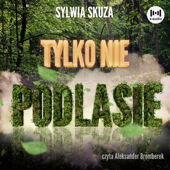 okładka Tylko nie Podlasieaudiobook   MP3   Sylwia Skuza