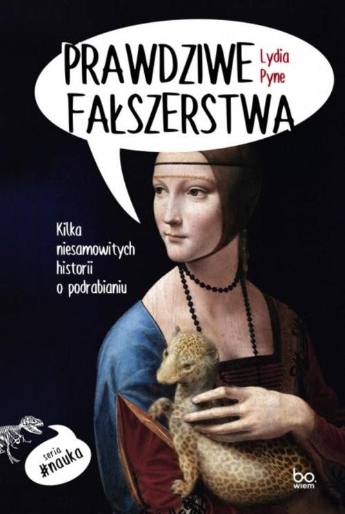 okładka Prawdziwe fałszerstwa Kilka niesamowitych historii o podrabianiuksiążka |  | Lydia Pyne