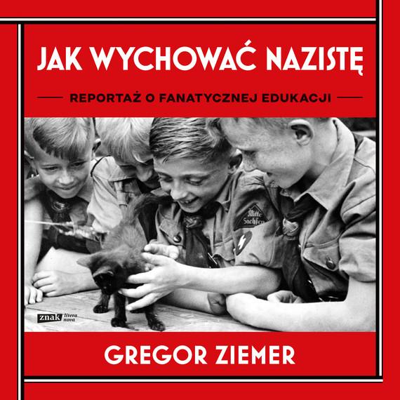 okładka Jak wychować nazistę. Reportaż o fanatycznej edukacjiaudiobook | MP3 | Gregor Ziemer