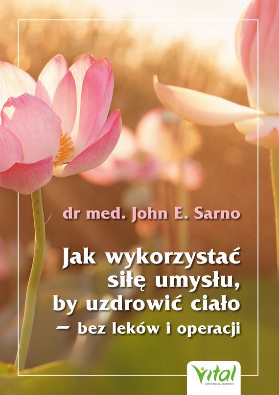 okładka Jak wykorzystać siłę umysłu, by uzdrowić ciało - bez leków i operacjiebook | epub, mobi | Dr John Sarno