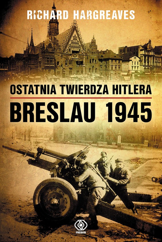 okładka Ostatnia twierdza Hitlera. Breslau 1945ebook   epub, mobi   Hargreaves Richard