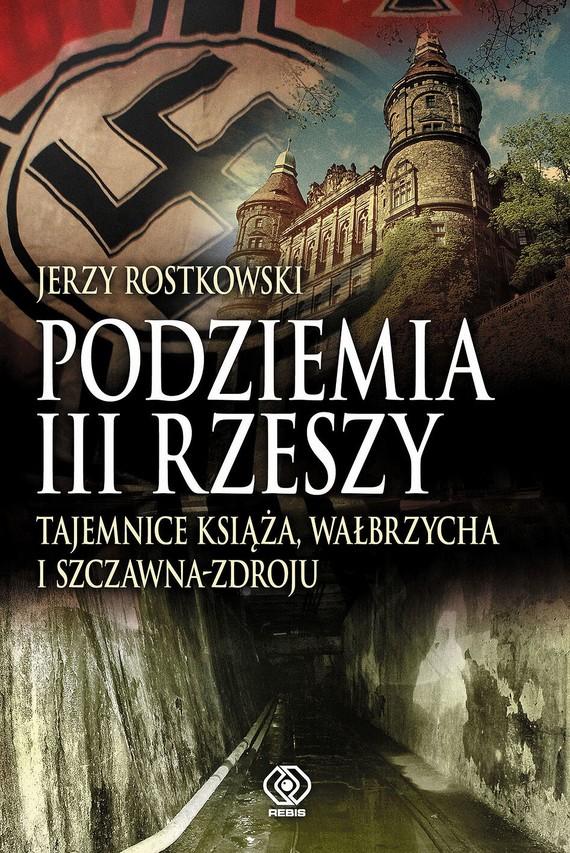 okładka Podziemia III Rzeszy. Tajemnice Książa, Wałbrzycha i Szczawna-Zdrojuebook | epub, mobi | Rostkowski Jerzy