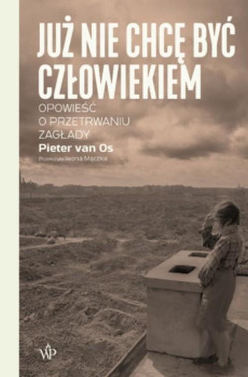 okładka Już nie chcę być człowiekiem Historia o przetrwaniu Zagładyksiążka      Pieter vanOs