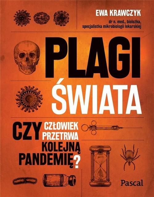 okładka Plagi świata. Czy człowiek przetrwa kolejną pandemię?książka      Ewa Krawczyk