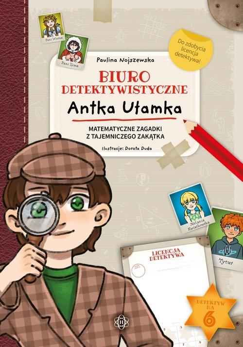 okładka Biuro detektywistyczne Antka Ułamka Matematyczne zagadki z tajemniczego zakątkaksiążka |  | Paulina Nojszewska