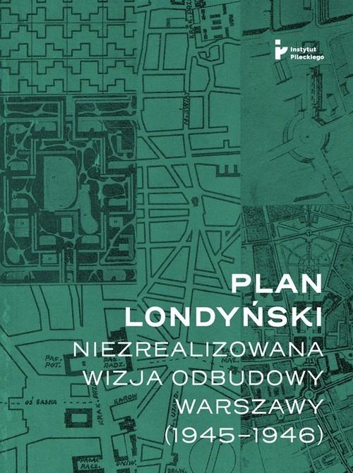 okładka Plan londyński Niezrealizowana wizja odbudowy Warszawy 1945-1946książka |  | Getka-Kenig Mikołaj