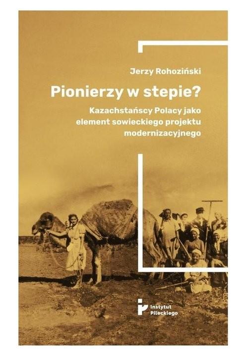 okładka Pionierzy w stepie?książka      Jerzy Rohoziński