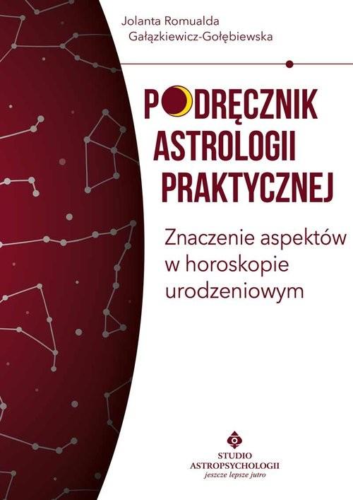 okładka Podręcznik astrologii praktycznej Znaczenie aspektów w horoskopie urodzeniowymksiążka |  | Gałązkiewicz-Gołębiewska JolantaRomualda