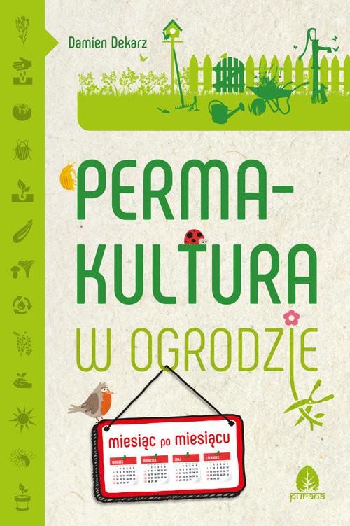 okładka Permakultura w ogrodzie Miesiąc po miesiącuksiążka      Damien Dekarz