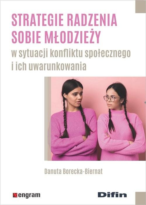 okładka Strategie radzenia sobie młodzieży w sytuacji konfliktu społecznego i ich uwarunkowaniaksiążka |  | Danuta Borecka-Biernat