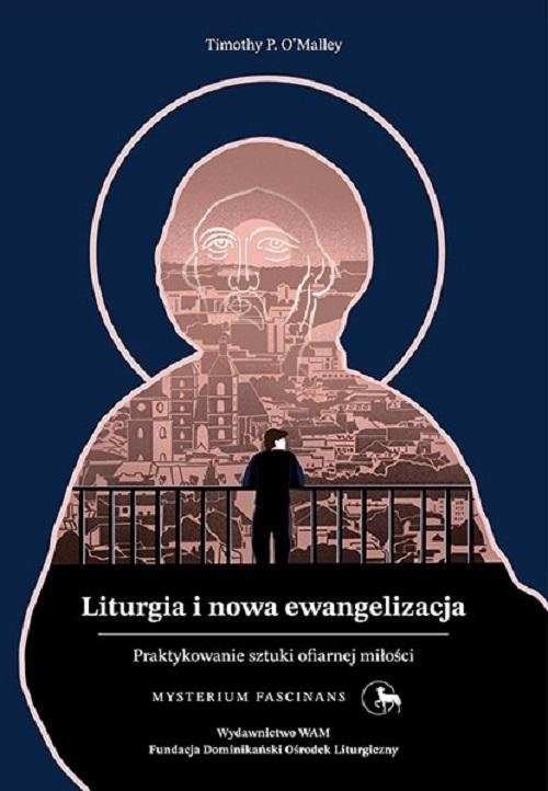 okładka Liturgia i nowa ewangelizacja Praktykowanie sztuki ofiarnej miłościksiążka |  | Timothy O'Malley