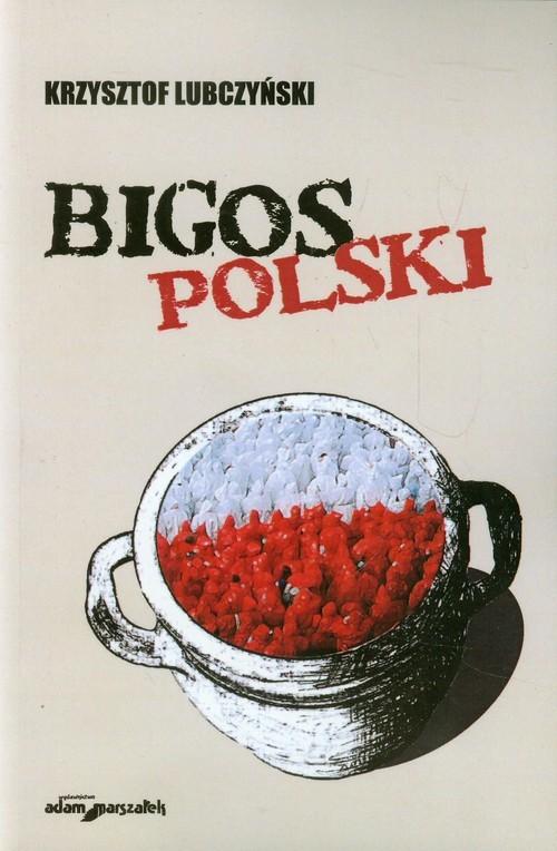 okładka Bigos polski Rozmowy i szkiceksiążka |  | Krzysztof Lubczyński