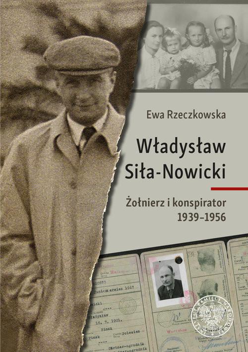 okładka Władysław Siła-Nowicki Żołnierz i konspirator 1939–1956książka      Ewa Rzeczkowska