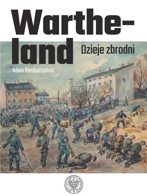 okładka Wartheland Dzieje zbrodniksiążka      Adam Pleskaczyński