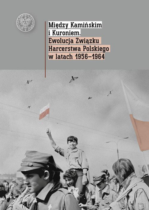 okładka Między Kamińskim i Kuroniem Ewolucja Związku Harcerstwa Polskiego w latach 1956 1964.książka |  |
