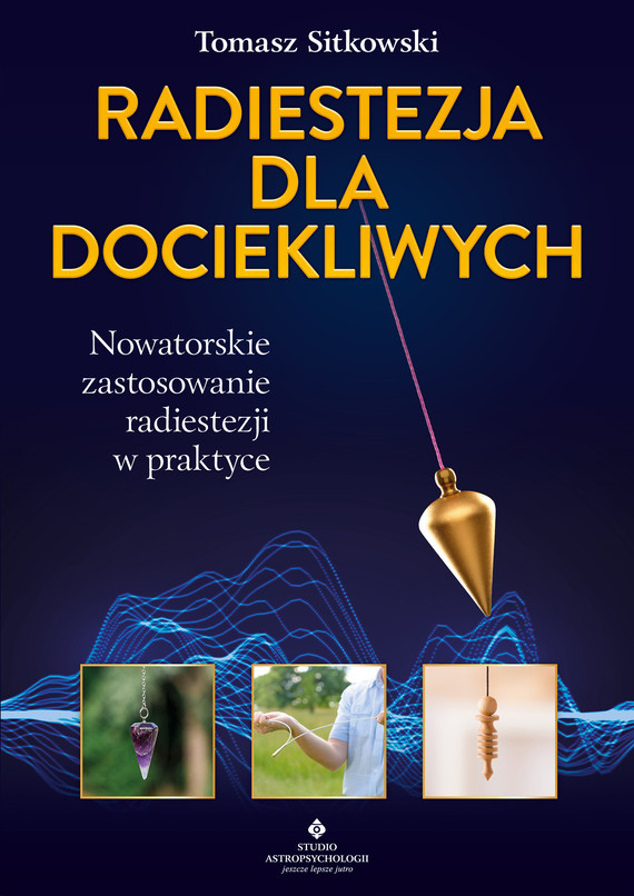 okładka Radiestezja dla dociekliwych. Nowatorskie zastosowanie radiestezji w praktyceebook | epub, mobi, pdf | Tomasz Sitkowski