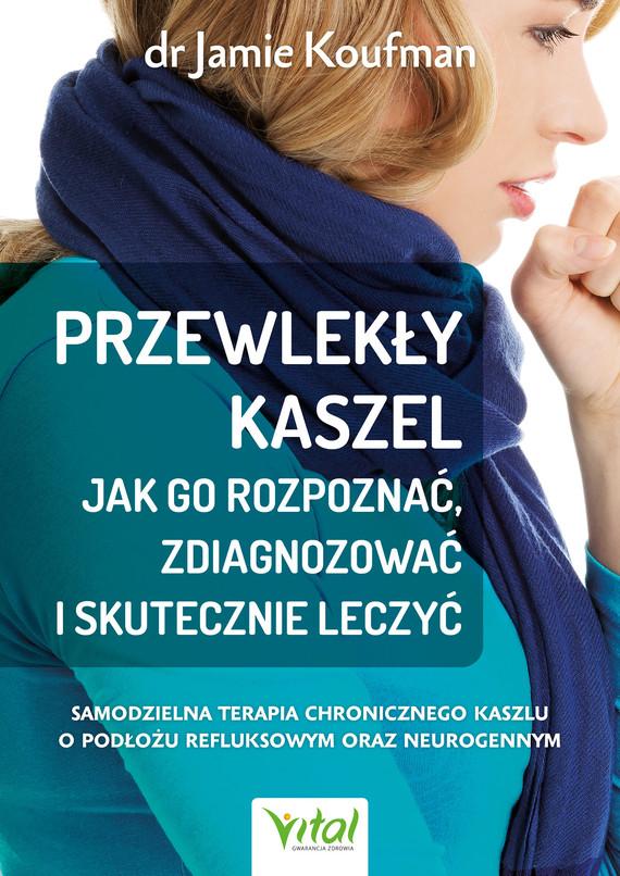 okładka Przewlekły kaszel - jak go rozpoznać, zdiagnozować i skutecznie leczyć.ebook   epub, mobi, pdf   Jamie Koufman