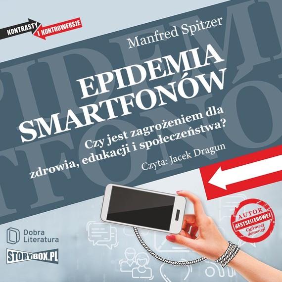 okładka Epidemia smartfonów. Czy jest zagrożeniem dla zdrowia, edukacji i społeczeństwa?audiobook   MP3   Manfred Spitzer