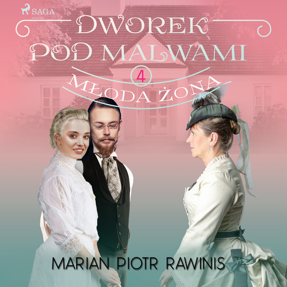 okładka Dworek pod Malwami 4 - Młoda żonaaudiobook | MP3 | Marian Piotr Rawinis
