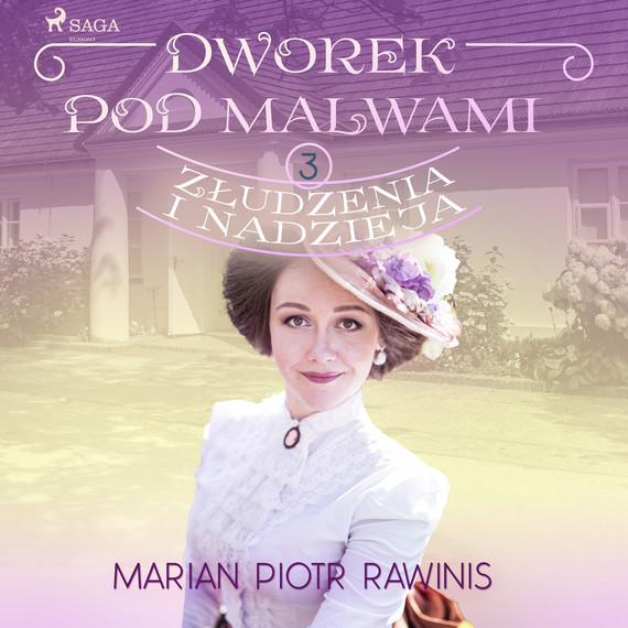 okładka Dworek pod Malwami 3 - Złudzenia i nadziejaaudiobook   MP3   Marian Piotr Rawinis