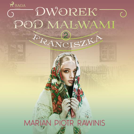 okładka Dworek pod Malwami 2 - Franciszkaaudiobook | MP3 | Marian Piotr Rawinis